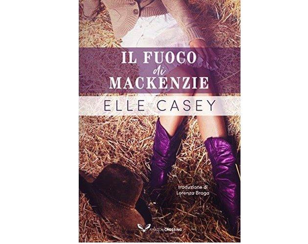 Elle Casey: Il fuoco di Mackenzie